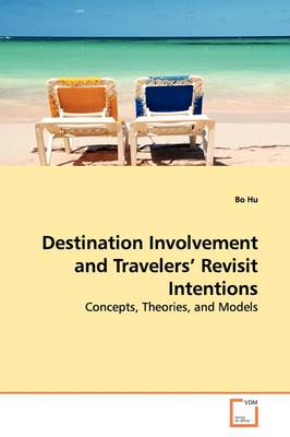 Destination Involvement and Travelers' Revisit Intentions by Bo Hu