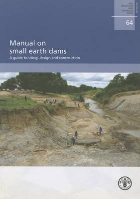 Manual on Small Earth Dams. A Guide to Siting, Design and Construction by Food and Agriculture Organization