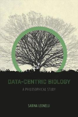 Data-Centric Biology by Sabina Leonelli