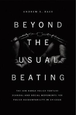 Beyond the Usual Beating: The Jon Burge Police Torture Scandal and Social Movements for Police Accountability in Chicago book