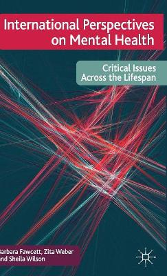 International Perspectives on Mental Health: Critical Issues Across the Lifespan by Barbara Fawcett