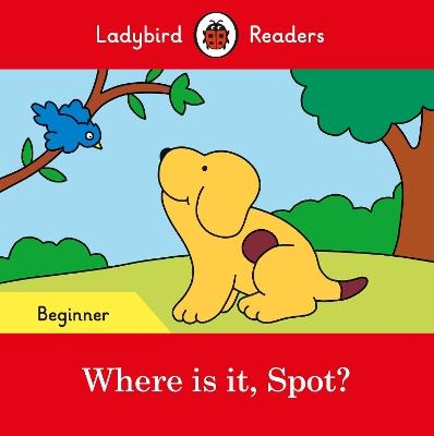 Where is it, Spot? - Ladybird Readers Beginner Level book