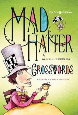 The New York Times Mad Hatter Crosswords by Will Shortz