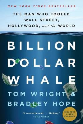 Billion Dollar Whale: The Man Who Fooled Wall Street, Hollywood, and the World by Bradley Hope