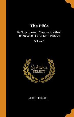 The Bible: Its Structure and Purpose /Cwith an Introduction by Arthur T. Pierson; Volume 3 by John Urquhart