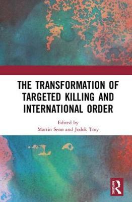 The Transformation of Targeted Killing and International Order by Martin Senn