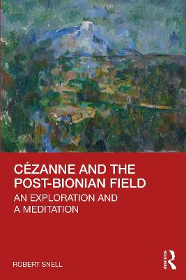 Cezanne and the Post-Bionian Field: An Exploration and a Meditation by Robert Snell