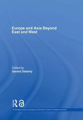 Europe and Asia Beyond East and West by Gerard Delanty