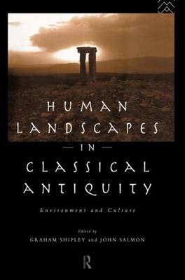 Human Landscapes in Classical Antiquity: Environment and Culture by John Salmon