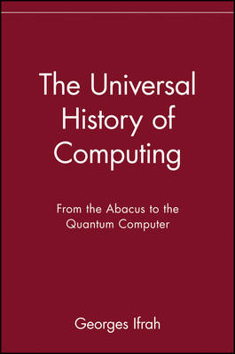The Universal History of Computing by Georges Ifrah