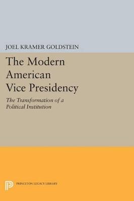 The Modern American Vice Presidency by Joel Kramer Goldstein