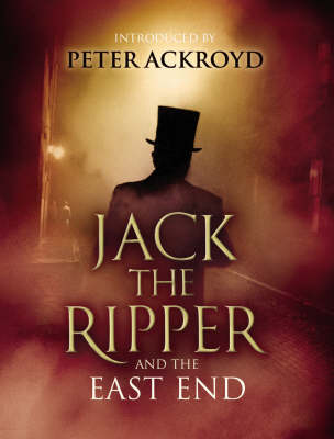 Jack The Ripper and the East End by Alex Werner
