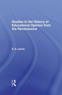 Studies in the History of Education Opinion from the Renaissance by Simon S. Laurie