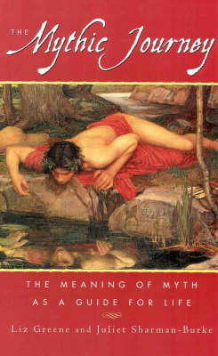 The The Mythic Journey: The Meaning of Myth as a Guide for Life by Liz Greene