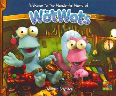 Welcome to the Wonderful World of the WotWots by Martin Baynton