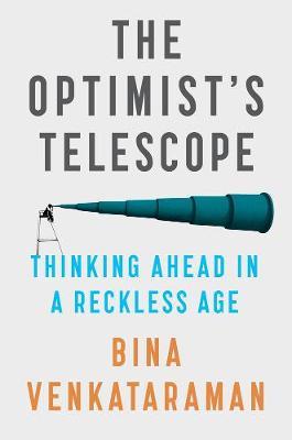 The Optimist's Telescope: Thinking Ahead in a Reckless Age by Bina Venkataraman