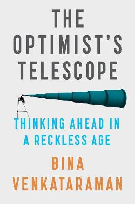The Optimist's Telescope: Thinking Ahead in a Reckless Age book