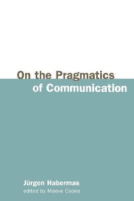 On the Pragmatics of Communication by Jurgen Habermas