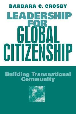Leadership For Global Citizenship by Barbara C. Crosby