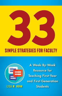 33 Simple Strategies: A Week-By-Week Resource for Faculty Teaching First-Year or First-Generation Students by Lisa M. Nunn
