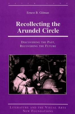 Recollecting the Arundel Circle by Ernest B. Gilman