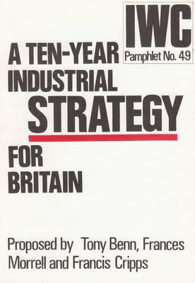 Ten-year Industrial Strategy for Britain by Tony Benn