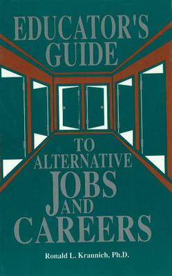 Educator's Guide to Alternative Jobs & Careers by Ron L. Krannich