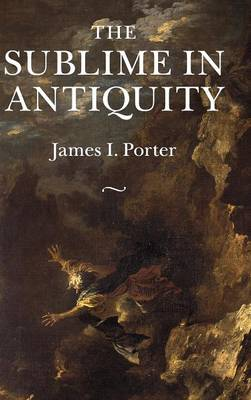 Sublime in Antiquity by James I. Porter