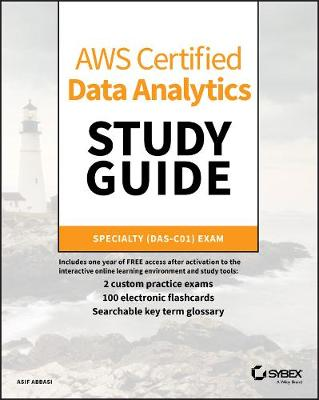 AWS Certified Data Analytics Study Guide: Specialty (DAS-C01) Exam by Asif Abbasi