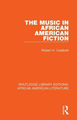 The Music in African American Fiction by Robert H. Cataliotti