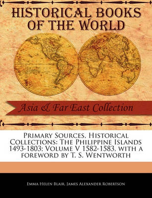 The Philippine Islands 1493-1803; Volume V 1582-1583 by Emma Helen Blair