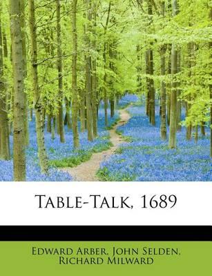 Table-Talk, 1689 by Edward Arber