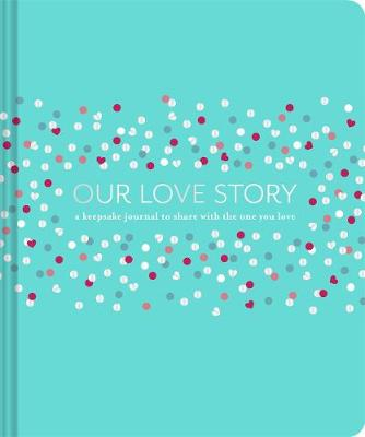 Our Love Story: A Keepsake Journal to Share with the One You Love book