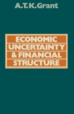 Economic Uncertainty and Financial Structure by Alexander Thomas K. Grant