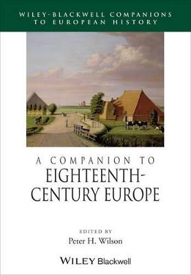 Companion to Eighteenth-Century Europe by Peter H. Wilson