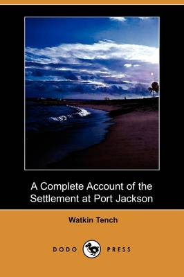 Complete Account of the Settlement at Port Jackson (Dodo Press) book