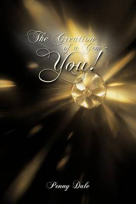The Creation of a Gem - You! by Ms. Penny Dale