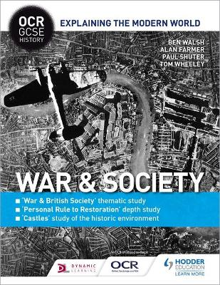 OCR GCSE History Explaining the Modern World: War & Society, Personal Rule to Restoration and the Historic Environment by Ben Walsh