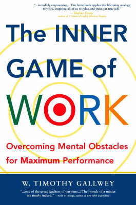 The Inner Game of Work: Overcoming Mental Obstacles for Maximum Performance by W. Timothy Gallwey