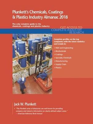 Plunkett's Chemicals, Coatings & Plastics Industry Almanac 2018 by Jack W. Plunkett