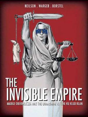 The Invisible Empire: Madge Oberholtzer And The Unmasking Of The Ku Klux Klan by Micky Neilson