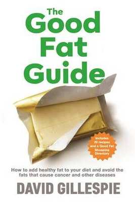 The Good Fat Guide by David Gillespie