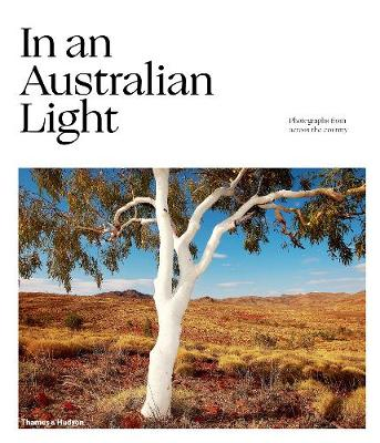 In An Australian Light: Photographs from Across the Country by Jo Turner