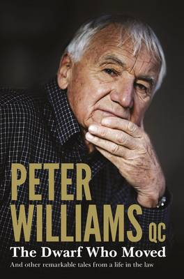 The Dwarf Who Moved and Other Remarkable Tales From a Life in the Law by Peter Williams