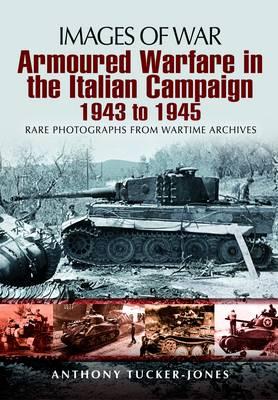 Armoured Warfare in Italian Campaign 1943-1945 by Anthony Tucker-Jones