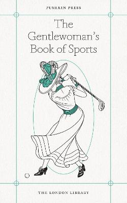 The Gentlewoman's Book of Sports by Cecily Gayford
