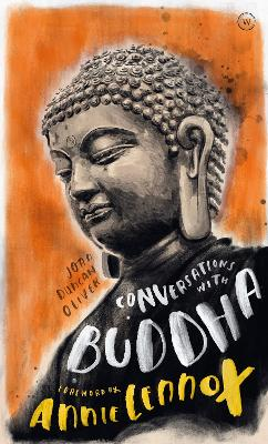 Conversations with Buddha: A Fictional Dialogue Based on Biographical Facts by Joan Duncan Oliver