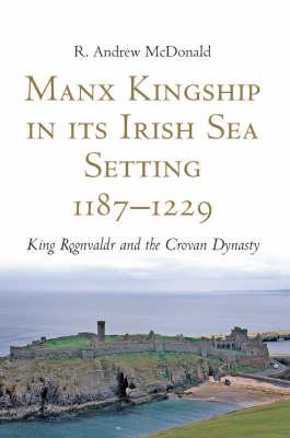 Manx Kingship in Its Irish Sea Setting, 1187-1229 book