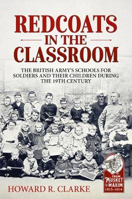 Redcoats in the Classroom: The British Army's Schools for Soldiers and Their Children During the 19th Century by Howard R. Clarke