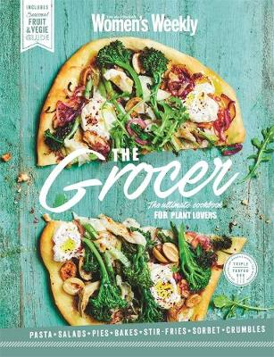 The Grocer: The Ultimate Cookbook for Plant Lovers by The Australian Women's Weekly